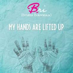 Briana Babineaux - My Hands Are Lifted Up album download