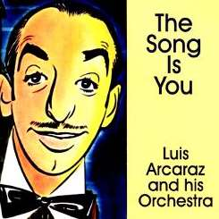 Luis Arcaráz / Luis Arcaraz & His Orchestra - The Song Is You album download