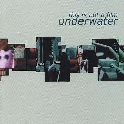 Underwater - This Is Not a Film album download