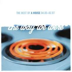 A House - The Way We Were: Best of A House 04.85-02.97 album download