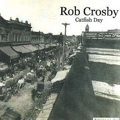 Rob Crosby - Catfish Day album download