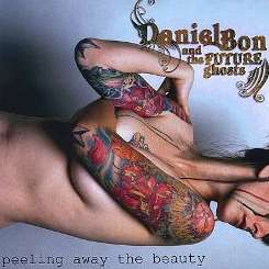 Daniel Bon / Daniel Bon & the Future Ghosts - Peeling Away the Beauty album download
