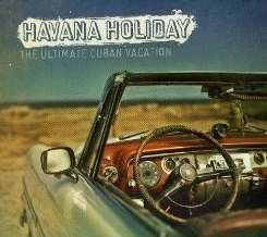 Various Artists - Havana Holiday: The Ultimate Cuban Vacation album download