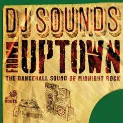 Various Artists - DJ Sounds from Uptown: The Dancehall Sound of Midnight Rock album download