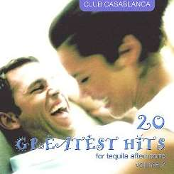 Club Casablanca - 20 Greatest Hits for Tequila Afternoons, Vol. 2