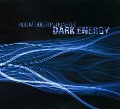 Rob Middleton Quartet - Dark Energy