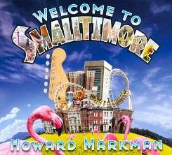 Howard Markman - Welcome to Smalltimore album download