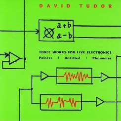 David Tudor - Three Works for Live Electronics: Pulsers/Untitled /Phonemes album download