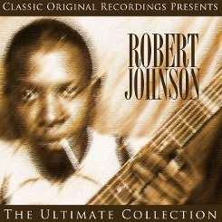 Robert Johnson - Classic Original Recordings Presents: Robert Johnson - The Ultimate Collection album download